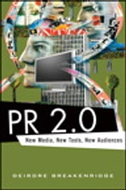 PR 2.0 - New Media, New Tools, New Audiences ebook by Deirdre K. Breakenridge