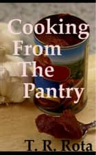 Cooking From The Pantry ebook by Thomas Rota