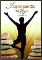 Inspire Your Life with Yoga ebook by Rajan S