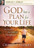 God Has a Plan for Your Life ebook by Charles F. Stanley
