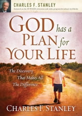 God Has a Plan for Your Life - The Discovery that Makes All the Difference ebook by Charles F. Stanley