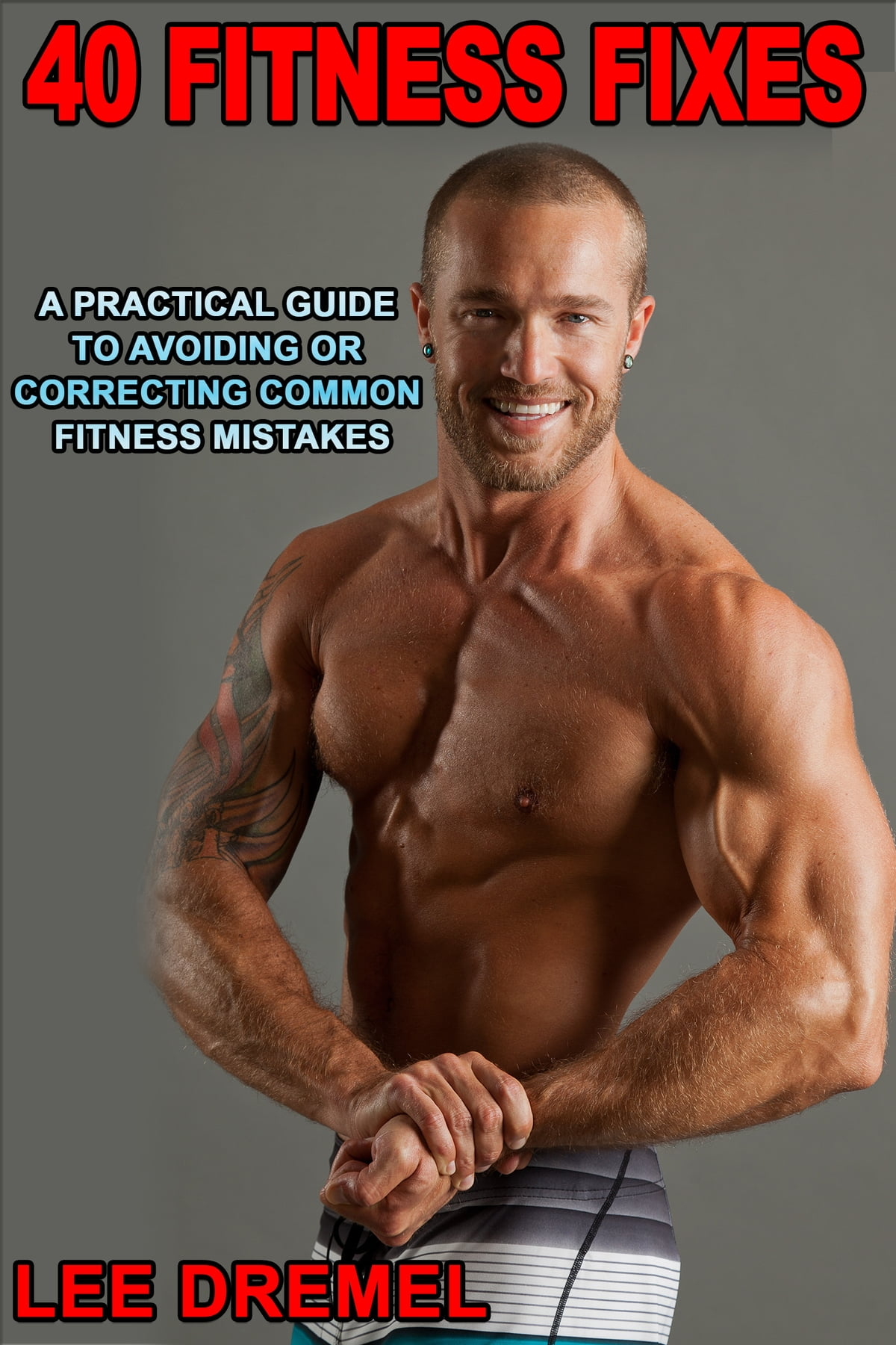 40 Fitness Fixes: A Practical Guide to Avoiding or Correcting Common  Fitness Mistakes ebook by Lee Dremel - Rakuten Kobo