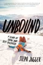 Unbound - A Story of Snow and Self-Discovery ebook by Steph Jagger