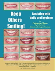 Keep Others Smiling! - Assisting With Daily Oral Hygiene ebook by Catherine Thom