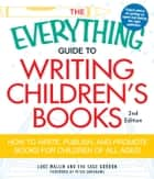 The Everything Guide to Writing Children's Books, 2nd Edition: How to write, publish, and promote books for children of all ages! ebook by Wallin Luke,Eva Sage Gordon