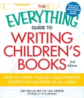 The Everything Guide to Writing Children's Books, 2nd Edition: How to write, publish, and promote books for children of all ages! - How to write, publish, and promote books for children of all ages! ebook by Wallin Luke,Eva Sage Gordon