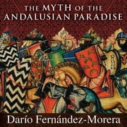The Myth of the Andalusian Paradise - Muslims, Christians, and Jews under Islamic Rule in Medieval Spain audiobook by Dario Fernandez Morera