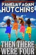 Then There Were Four - A What Doesn't Kill You Romantic Mystery Box Set ebook by Pamela Fagan Hutchins