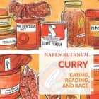 Curry - Eating, Reading, and Race audiolibro by Naben Ruthnum, Matthew Edison