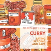 Curry - Eating, Reading, and Race audiobook by Naben Ruthnum