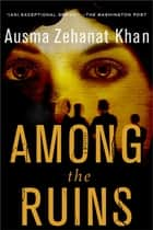 Among the Ruins - A Mystery ebook by Ausma Zehanat Khan
