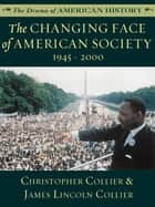 The Changing Face of American Society - 1945–2000 ebook by Christopher Collier, James Lincoln Collier, Jim Manchester