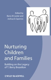 Nurturing Children and Families - Building on the Legacy of T. Berry Brazelton ebook by Barry M. Lester,Joshua D. Sparrow