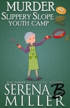 Murder At Slippery Slope Youth Camp - A Doreen Sizemore Adventure ebook by Serena B. Miller