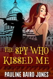 The Spy Who Kissed Me ebook by Pauline Baird Jones