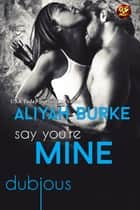 Say You're Mine ebook by Aliyah Burke