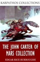 The John Carter of Mars Collection ebook by Edgar Rice Burroughs
