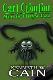 Carl Cthulhu Needs Hugs Too ebook by Kenneth W. Cain