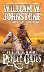 The Legend of Perley Gates ebook by William W. Johnstone, J.A. Johnstone