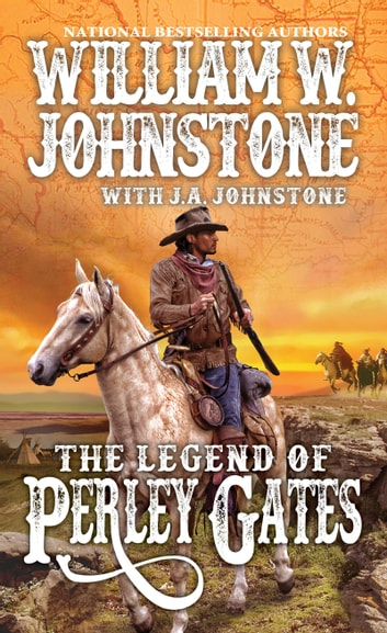 The Legend of Perley Gates ebook by William W. Johnstone,J.A. Johnstone