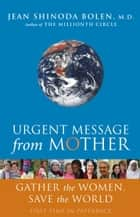 Urgent Message from Mother ebook by Jean Shinoda Bolen, M.D.
