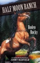 Horses of Half-Moon Ranch 2: Rodeo Rocky ebook by Jenny Oldfield