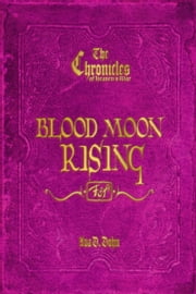 The Chronicles of Heaven's War: Blood Moon Rising ebook by Ava D. Dohn