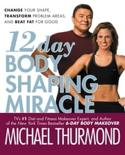 12-Day Body Shaping Miracle - Change Your Shape, Transform Problem Areas, and Beat Fat for Good ebook by Michael Thurmond