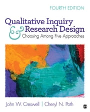 Qualitative Inquiry and Research Design - Choosing Among Five Approaches eBook by John W. Creswell, Cheryl N. Poth