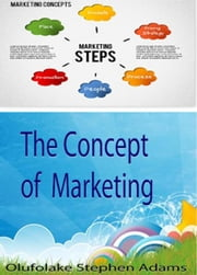 The Concepts of Marketing ebook by Olufolake Stephen Adams