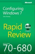 MCTS 70-680 Rapid Review - Configuring Windows 7 ebook by Orin Thomas