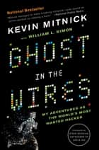 Ghost in the Wires - My Adventures as the World's Most Wanted Hacker ebook by Kevin Mitnick, William L. Simon, Steve Wozniak