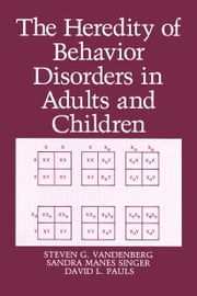 The Heredity of Behavior Disorders in Adults and Children ebook by D.L. Pauls,S.M. Singer,S.G. Vandenberg