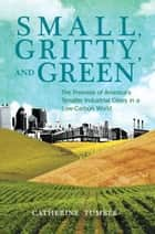 Small, Gritty, and Green ebook by Catherine Tumber