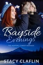 Bayside Evenings - A Sweet Romance ebook by Stacy Claflin