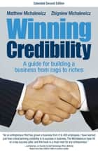 Winning Credibility - A guide for building a business from rags to riches ebook by Matthew Michalewicz, Zbigniew Michalewicz