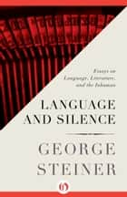 Language and Silence ebook by George Steiner