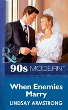 When Enemies Marry (Mills & Boon Vintage 90s Modern) ebook by Lindsay Armstrong