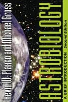 Astrobiology - A Brief Introduction ebook by Kevin W. Plaxco, Michael Gross