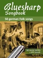 "Bluesharp Songbook - 50 german Folk songs - for the diatonic Richter Harmonika ""Bluesharp"" - no music notes + MP3-Sounds ebook by Reynhard Boegl, Bettina Schipp"