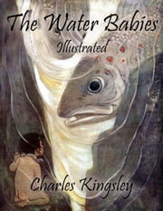 The Water Babies: Illustrated ebook by Charles Kingsley
