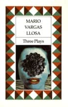 Three Plays - The Young Lady from Tacna, Kathie and the Hippopotamus, La Chunga ebook by Mario Vargas Llosa, David Graham-Young