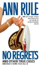 No Regrets - Ann Rule's Crime Files: Volume 11 eBook by Ann Rule