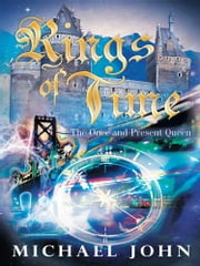 Rings of Time - The Once and Present Queen ebook by Michael John