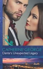 Dante's Unexpected Legacy (Mills & Boon Modern) (One Night With Consequences, Book 4) ebook by Catherine George