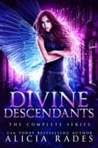 Divine Descendants: The Complete Series ebook by Alicia Rades