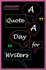 A Quote A Day for Writers 1: January - Getting Started - A Quote A Day for Writers, #1 ebook by C. Rousseau