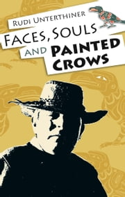 Faces, Souls, and Painted Crows ebook by Rudi Unterthiner