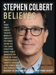 Stephen Colbert Believes - Discover his ideas and values ebook by Mobile Library