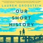 Our Short History - A Novel audiobook by Lauren Grodstein